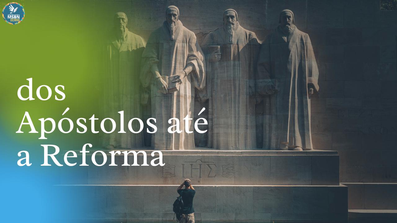DOS APÓSTOLOS ATÉ A REFORMA | Pb Jozias Pinto