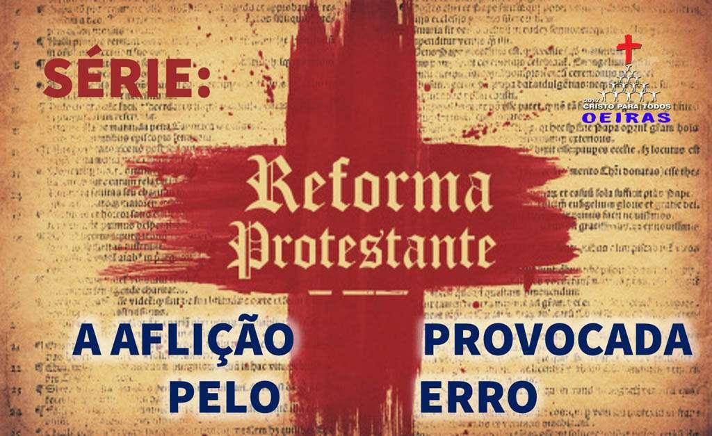 SÉRIE | REFORMA PROTESTANTE | A AFLIÇÃO PROVOCADA PELO ERRO