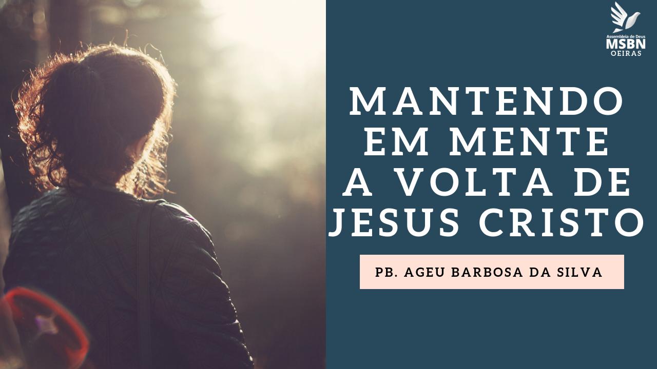 MANTENDO EM MENTE A VOLTA DE JESUS CRISTO | Pb Ageu Barbosa