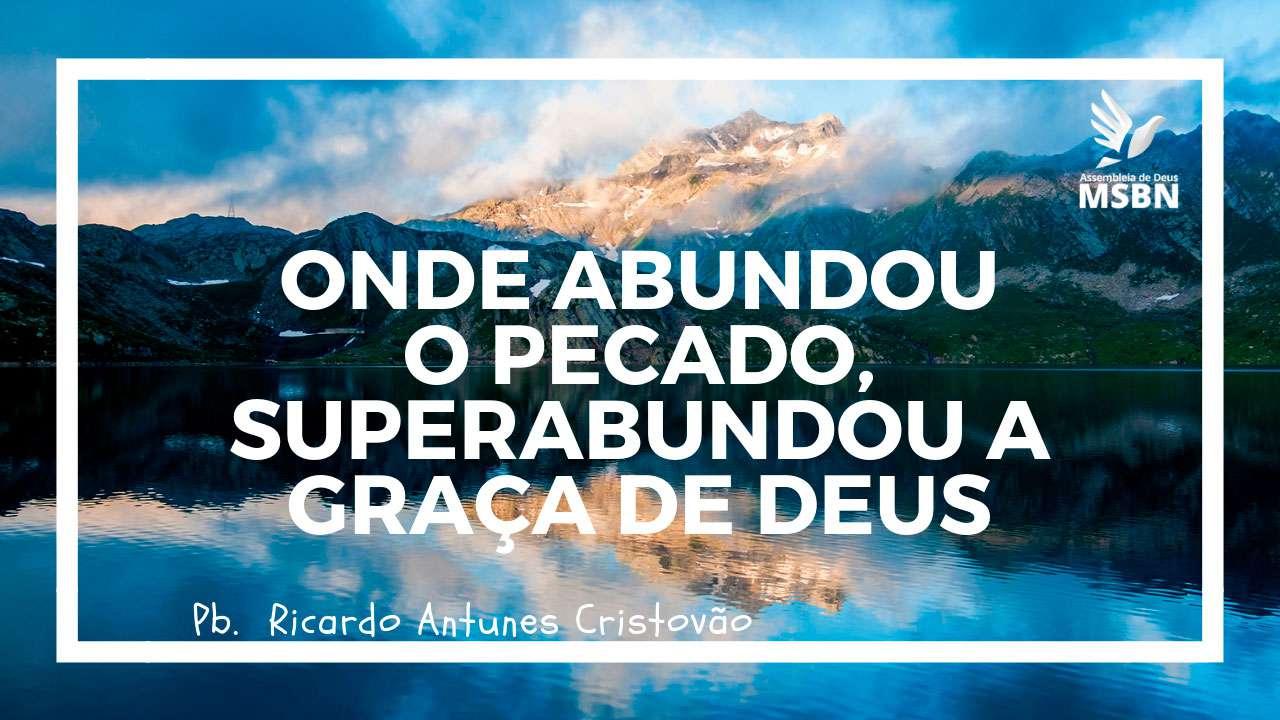 ONDE ABUNDOU O PECADO, SUPERABUNDOU A GRAÇA DE DEUS | Pb. Ricardo Cristovão