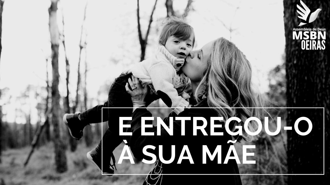 E ENTREGOU-O À SUA MÃE