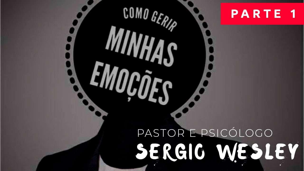 COMO GERIR MINHAS EMOÇÕES | Pastor e Psicólogo Sérgio Wesley | parte 1