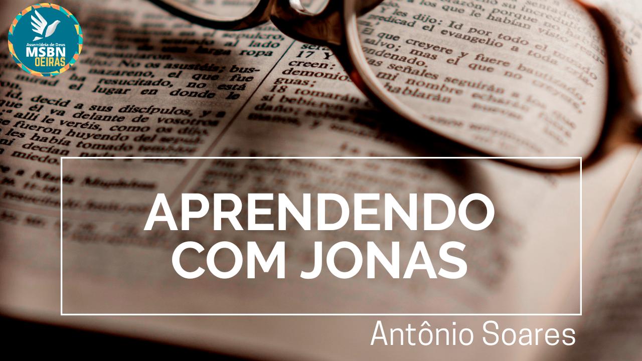 APRENDENDO COM JONAS   Antônio Soares