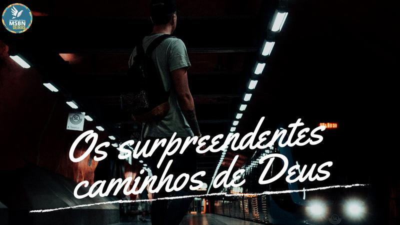 OS SURPREENDENTES CAMINHOS DE DEUS