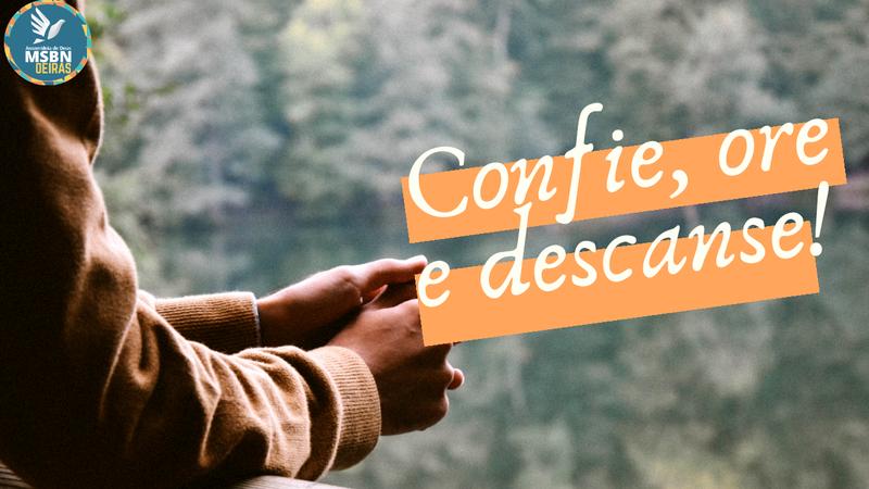 CONFIE, ORE E DESCANSE!