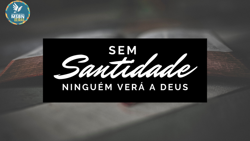 SEM SANTIDADE NINGUÉM VERÁ A DEUS | Antônio Soares
