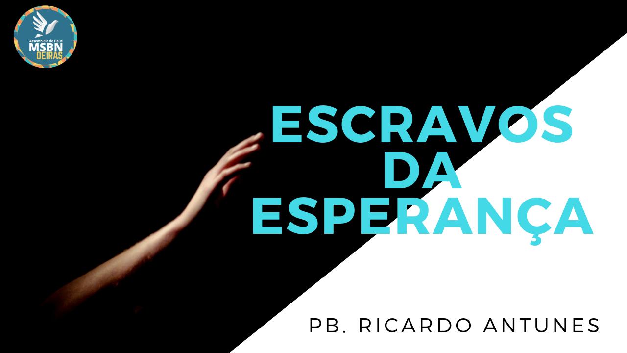 ESCRAVOS DA ESPERANÇA | Pb Ricardo Antunes