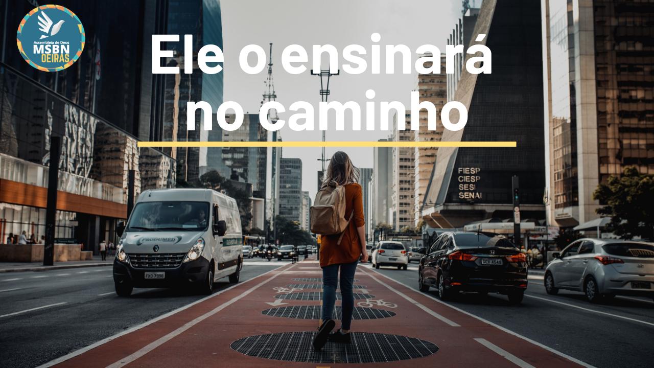 ELE O ENSINARÁ NO CAMINHO