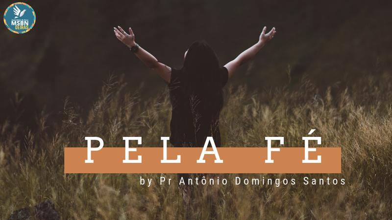 PELA FÉ | Pr Antônio Domingos Santos
