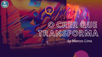 O CRER QUE TRANSFORMA | Marcos Lima