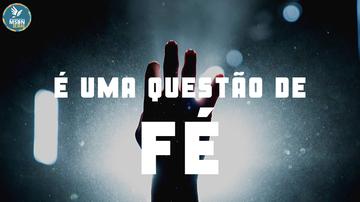 É UMA QUESTÃO DE FÉ