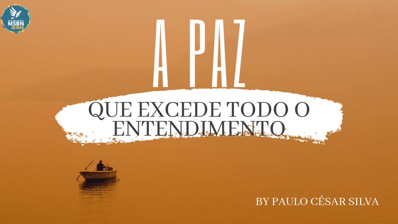 A PAZ QUE EXCEDE TODO O ENTENDIMENTO | Paulo César Silva