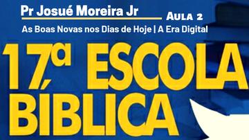 As Boas Novas nos dias de Hoje | Pr Josué Moreira Jr | Aula 2
