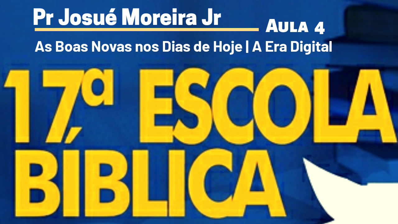 As Boas Novas nos dias de Hoje | Pr Josué Moreira Jr | Aula 4