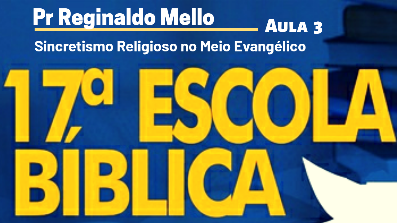 Sincretismo Religioso no Meio Evangélico | Pr Reginaldo Mello | Aula 3