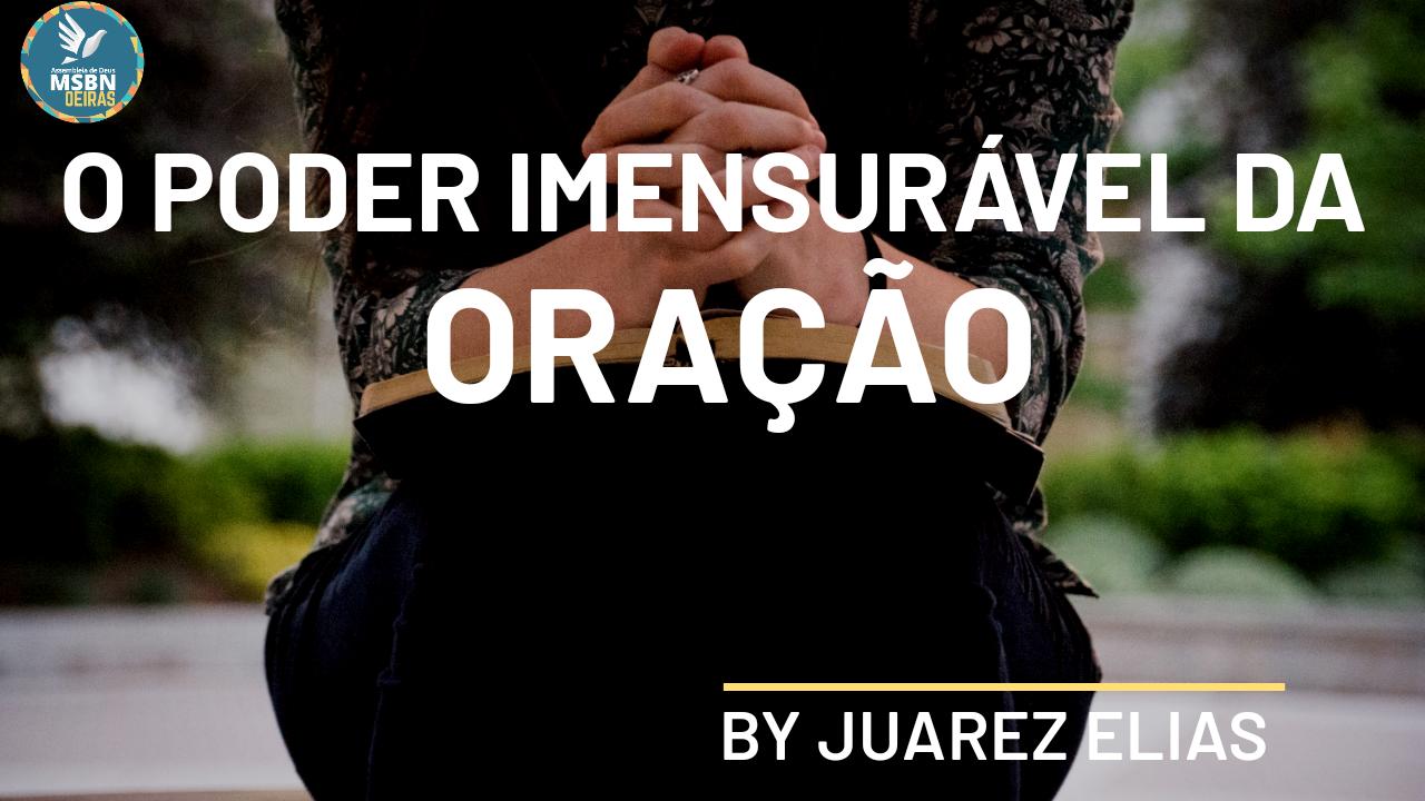 O PODER IMENSURÁVEL DA ORAÇÃO   by Joarez Elias