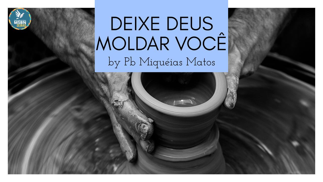 DEIXE DEUS MOLDAR VOCÊ | Pb Miquéias Matos