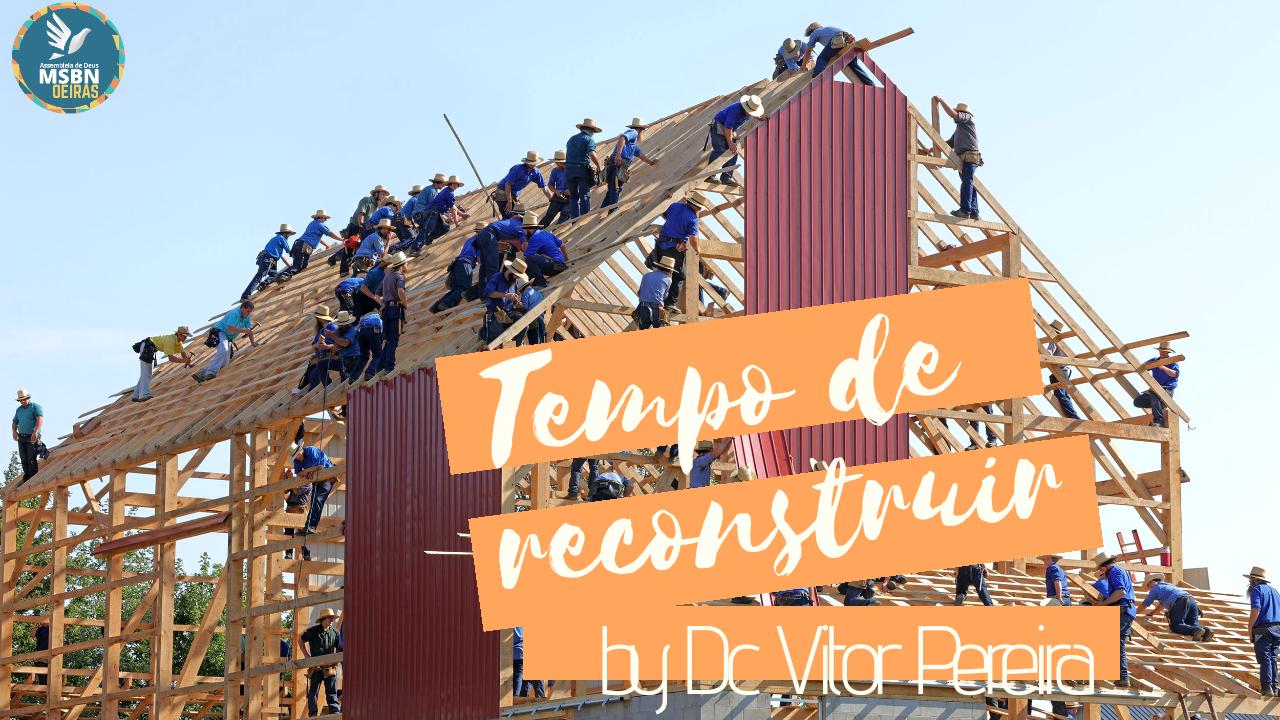 TEMPO DE RECONSTRUIR | Dc. Vitor Pereira