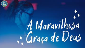 A MARAVILHOSA GRAÇA DE DEUS