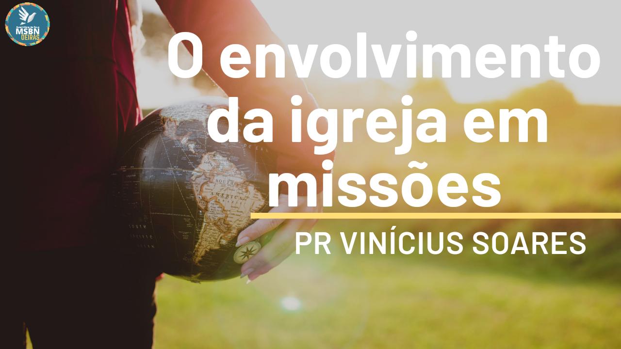 O ENVOLVIMENTO DA IGREJA EM MISSÕES | Pr Vinícios Soares