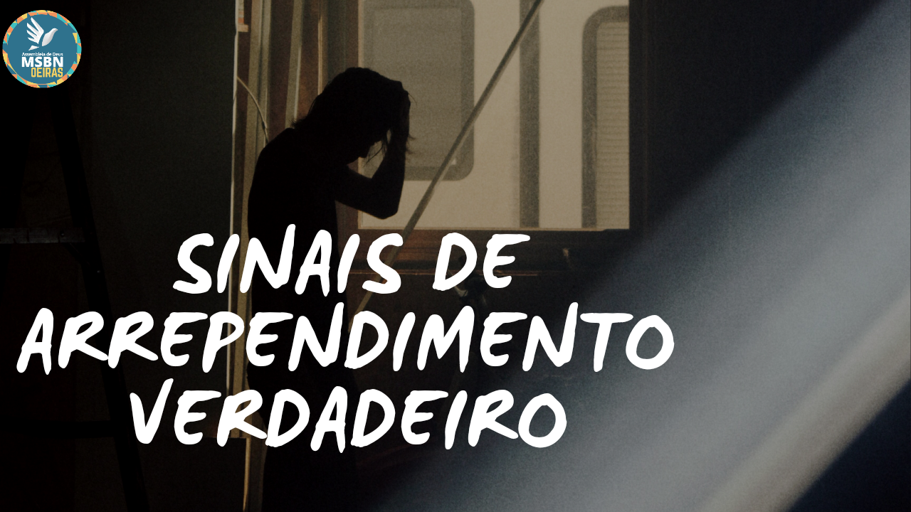 SINAIS DE ARREPENDIMENTO VERDADEIRO