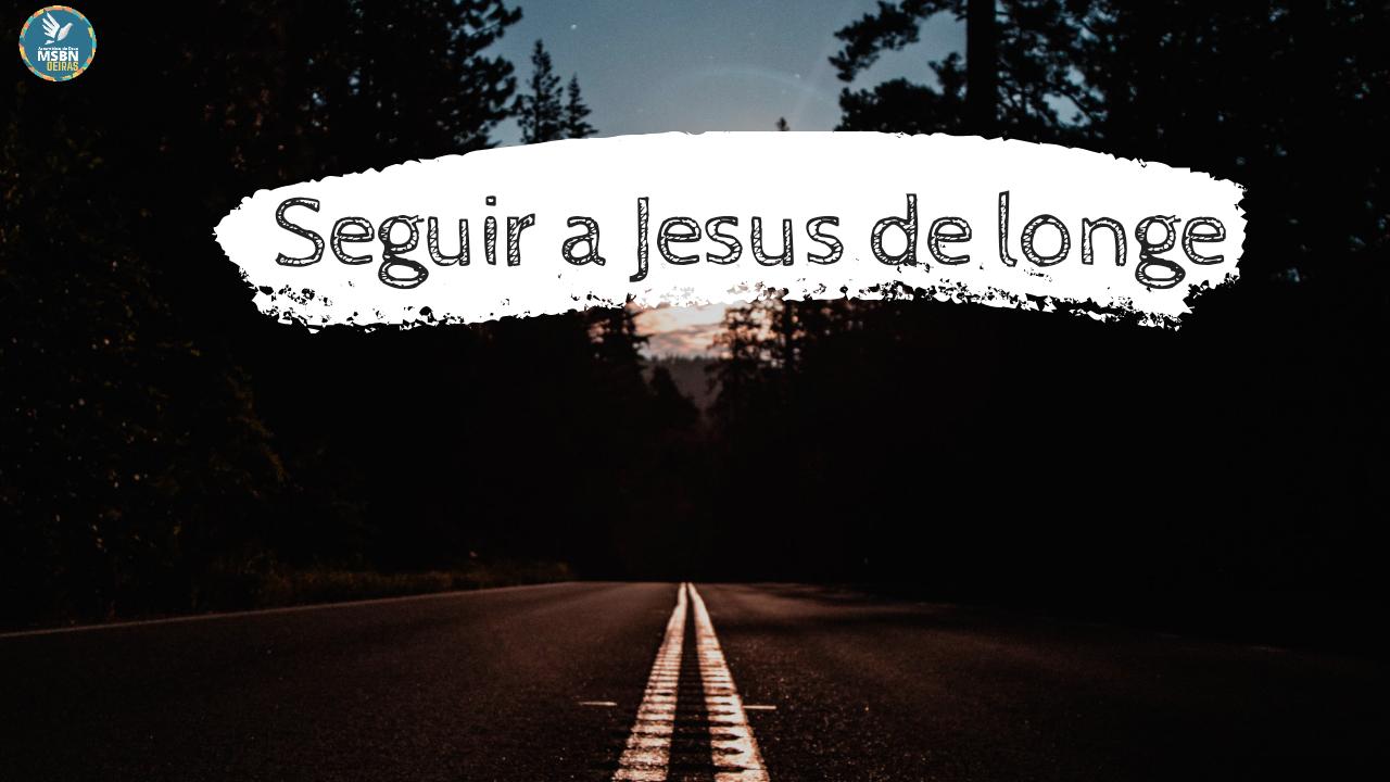 SEGUIR JESUS DE LONGE