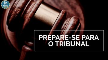PREPARE-SE PARA O TRIBUNAL