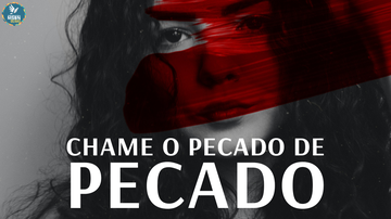 CHAME O PECADO DE PECADO