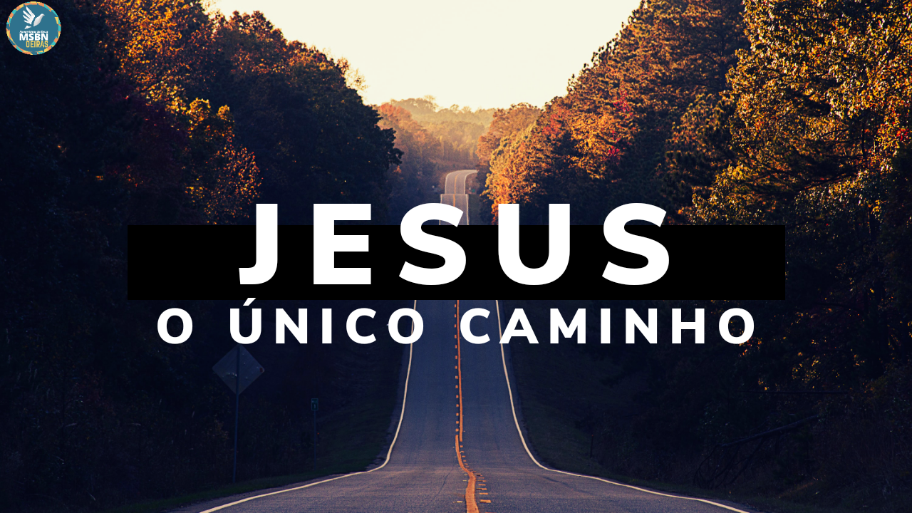 JESUS, O ÚNICO CAMINHO
