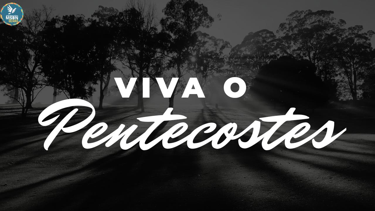 VIVA O PENTECOSTES