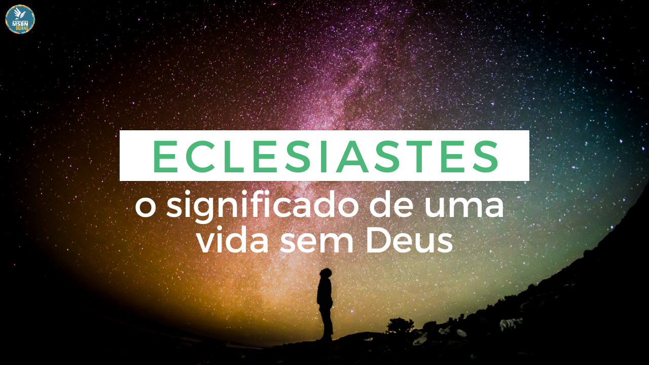 ECLESISASTES, O SIGNIFICADO DE UMA VIDA SEM DEUS