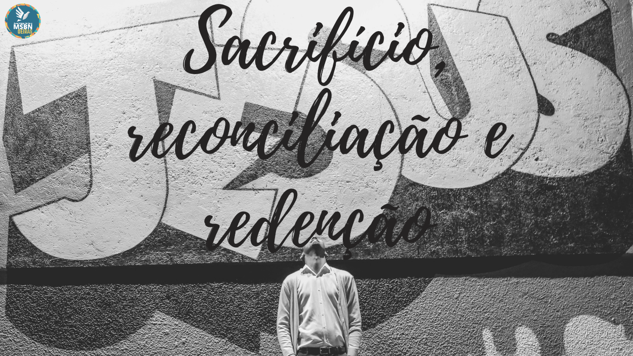 SACRIFÍCIO, RECONCILIAÇÃO E REDENÇÃO | Pr. Josué Moreira Jr.