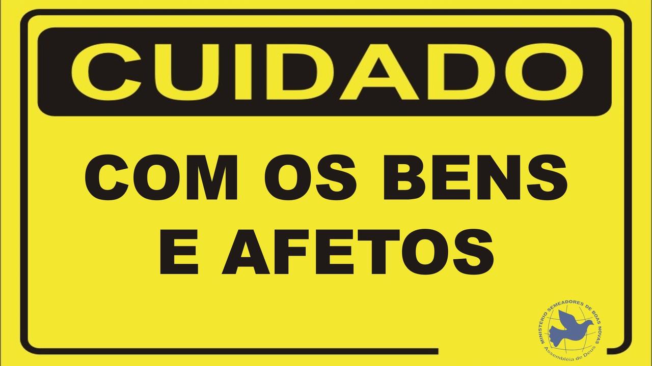 CUIDADO COM OS BENS E AFETOS