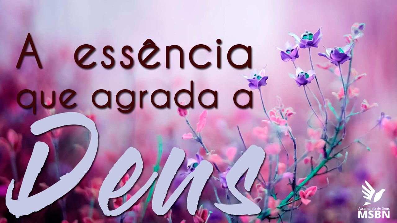A ESSÊNCIA QUE AGRADA DEUS | Paulo César Silva