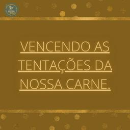 VENCENDO AS TENTAÇÕES DA NOSSA CARNE | Marli Soares