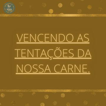 VENCENDO AS TENTAÇÕES DA NOSSA CARNE   Marli Soares