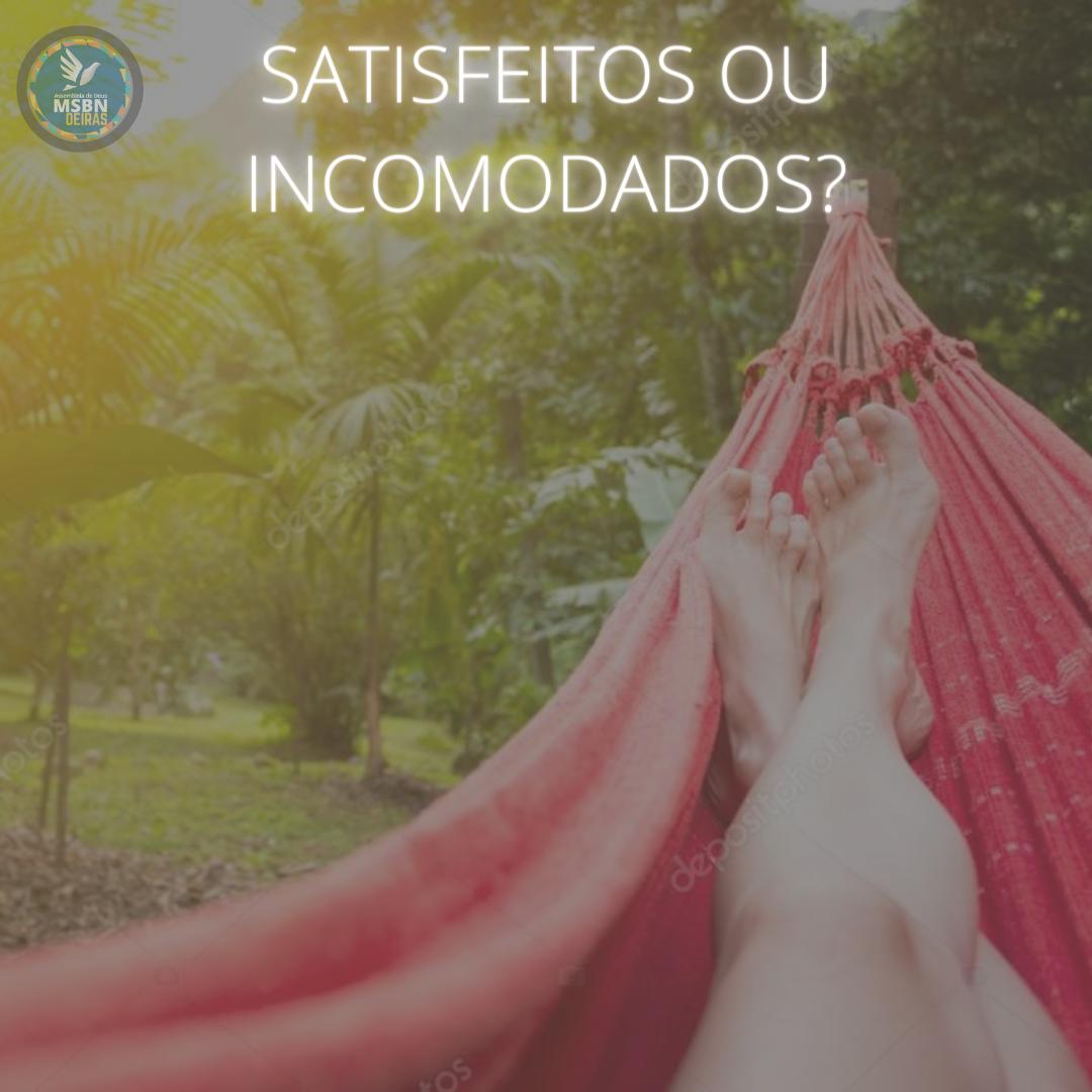 SATISFEITOS OU INCOMODADOS? | Isabela Ferreira