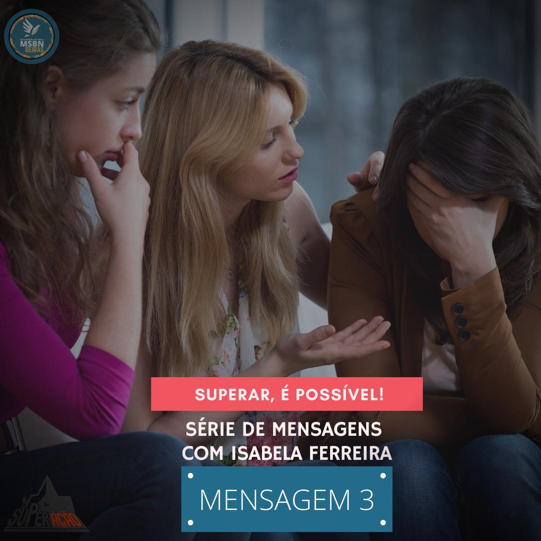 SUPERAR, É POSSÍVEL | UMA BOA MENTALIDADE PARA AVANÇAR  | Mensagem III | Isabela Ferreira