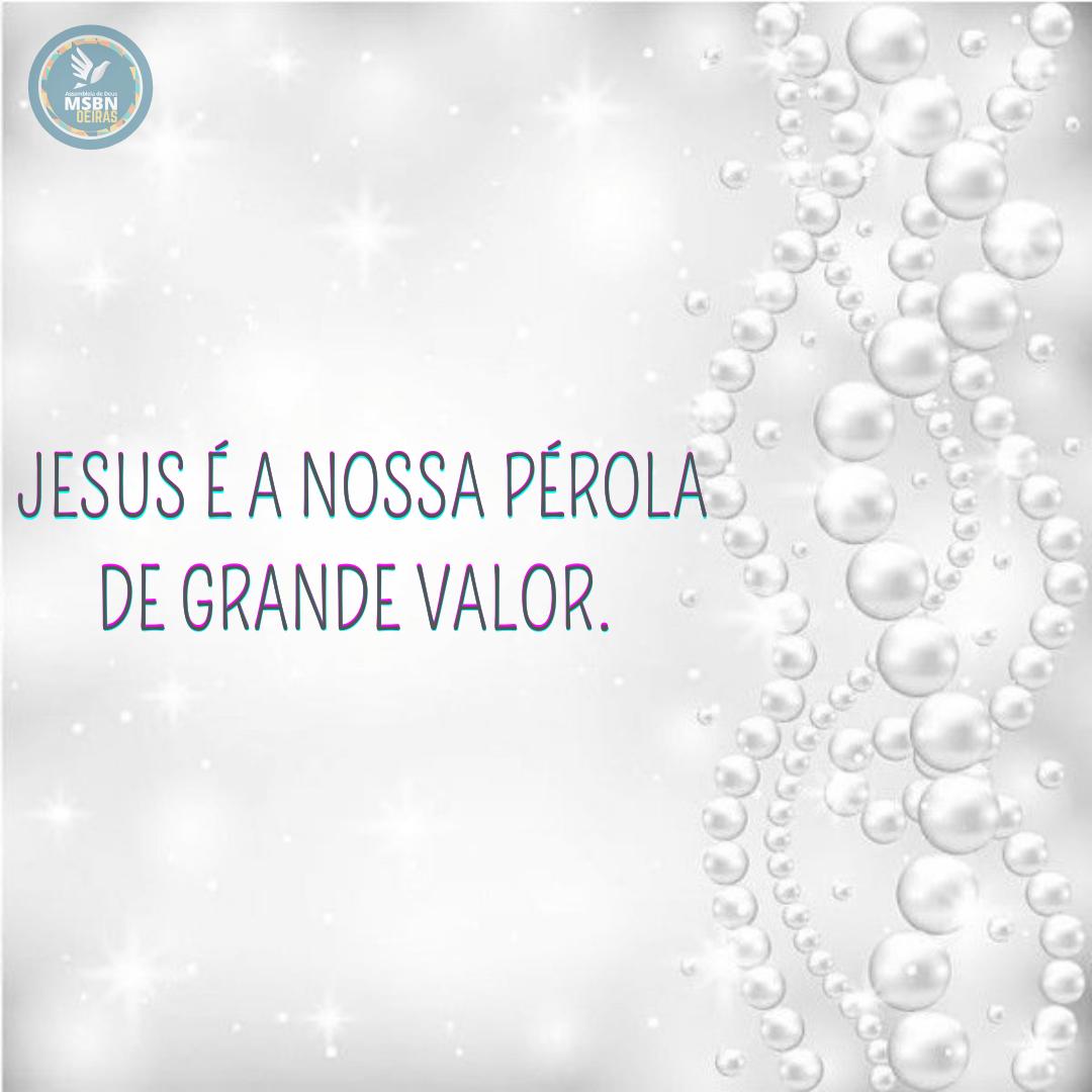 JESUS É A NOSSA PÉROLA DE GRANDE VALOR   Marli Soares