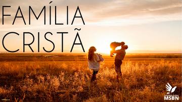 FAMÍLIA CRISTÃ | Pr Valcir Valente | MSBN Lisboa
