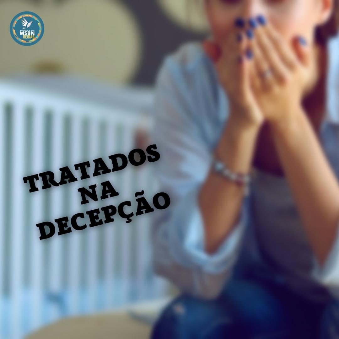 TRATADOS NA DECEPÇÃO   Pr Josué Moreira Jr