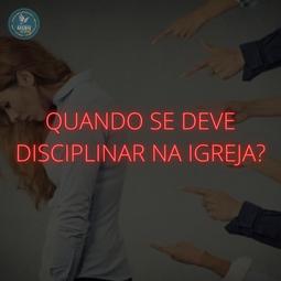 QUANDO SE DEVE DISCIPLINAR NA IGREJA? | Pr Josué Moreira Jr