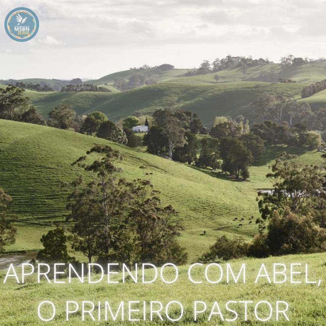 APRENDENDO COM ABEL, O PRIMEIRO PASTOR   Pr Josué Moreira Jr.