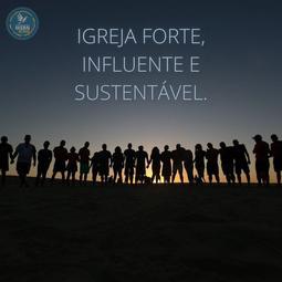 IGREJA FORTE, INFLUENTE E SUSTENTÁVEL   Pr Josué Moreira Jr.