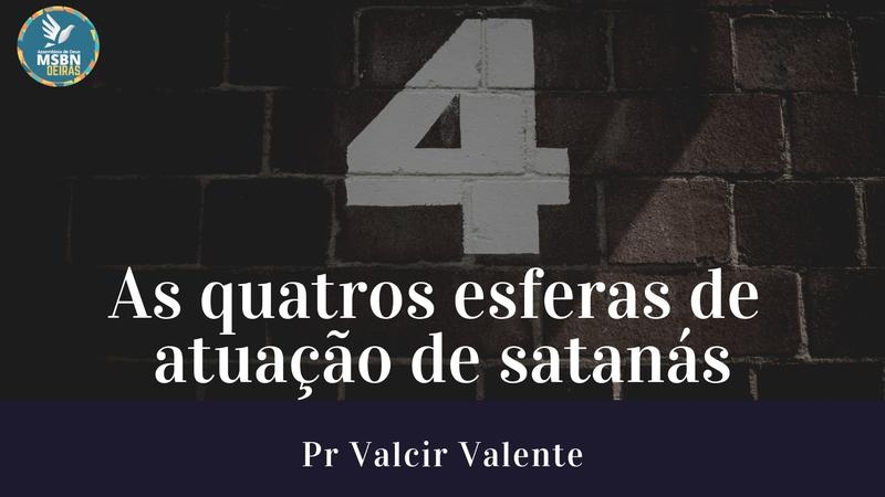 AS QUATROS ESFERAS DE ATUAÇÃO DE SATANÁS | Pr Valcir Valente