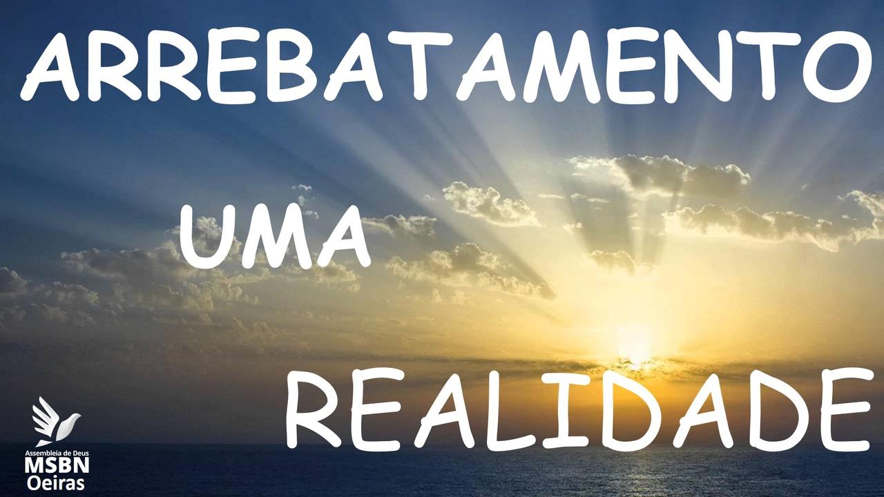 ARREBATAMENTO UMA REALIDADE
