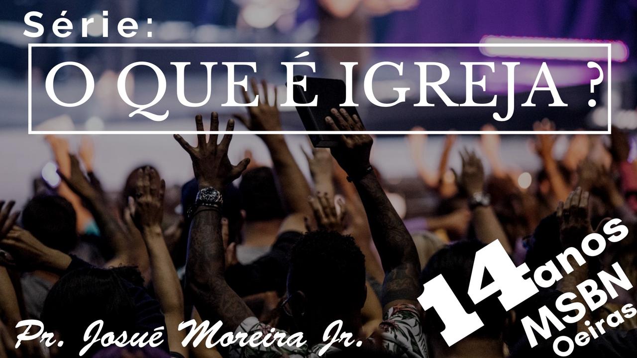 O QUE É IGREJA? | Pr Josué Moreira Jr.
