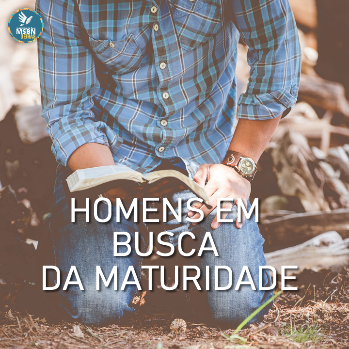 HOMENS EM BUSCA DA MATURIDADE   Pr Josué Moreira Jr.
