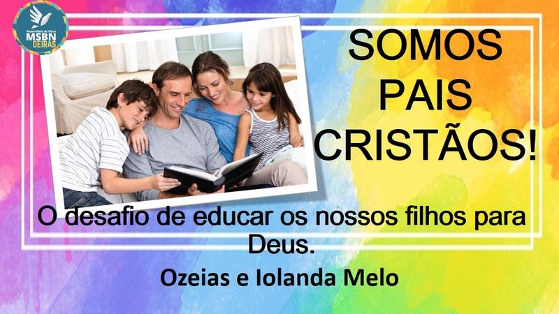 SOMOS PAIS CRISTÃOS | Ozeias e Iolanda Melo
